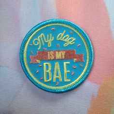 My Dog is my BAE - dog love iron on embroidered patch