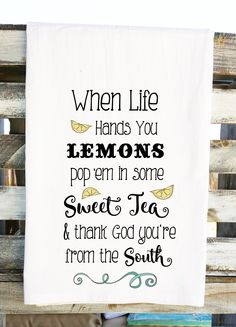 When Life Gives You Lemons Pop em in Some Sweet Tea Dish Towel Southern Sayings Tea Towel