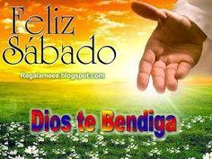¡ Feliz sábado Dios te bendiga¡