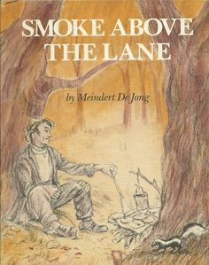 Smoke Above the Lane by Meindert De Jong. My dad's favorite childrens book. It's so cute.