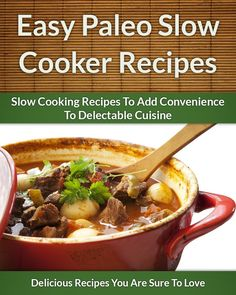 Easy Paleo Slow Cooker Recipes: Add Convenience To Delectable, Paleo-Friendly Cuisine  by Scarlett Aphra ($1.20)