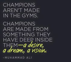 Become the true champion that you strive towards each and every day.  Dig in and keep moving forward!!    Work it....Live it....OWN IT!!!!