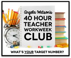 Angela Watson's 40 Hour Teacher Workweek Club: Learn how to choose a target number of hours to work each week and stick to it!