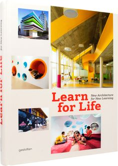 Book, Learn for Life: New Architecture for New Learning by S. Ehmann, S. Borges & R. Klanten (support progressive models of acquiring knowledge; via Gestalten)