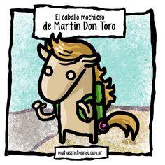 Martin Don Toro Che Matias, yo quiero, si es que se puede,  claro, un Caballo Mochilero haciendo dedo, por favor, por favor!!!