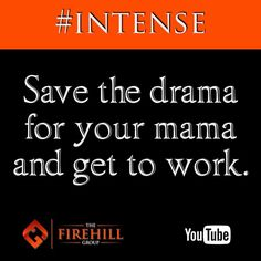 Save the drama for mama and get to work. #intense #uncompromising #unfiltered #ruggedizeyourlife #firehill6 #savethedramaforyourmama #gettowork #push #hustle #nocrying #nowhining #doit #qotd #motivation #toughlove