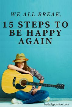 Don't let hurt and pain break you for life. Here's how to be happy again.
