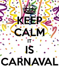 KEEP CALM IT IS CARNAVAL