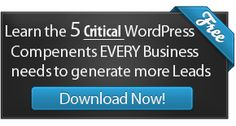 Crank up your Site's Lead Generation  Start Marketing with your WordPress Site.    Learn The 5 Critical Components EVERY Business Needs on their WordPress Powered Site