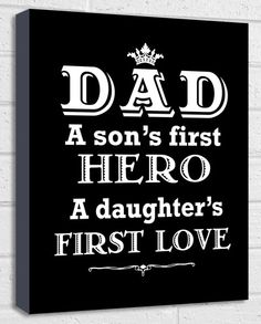 Dad a sons first hero a daughters first love, high quality canvas wall art print, printed on 100% cotton canvas and gallery wrapped round a wooden frame. Finished size is 8x10