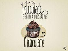 Felicidade é só uma questão de chocolate.