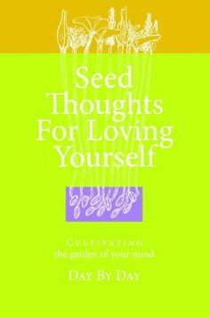 Seed Thoughts for Loving Yourself, Cultivating the Garden of Your Mind Day by Day by Suzanne E. Harrill. $9.58. 430 pages. Publisher: Innerworks Publishing (September 1, 2007). Author: Suzanne E. Harrill
