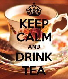 It is tea o'clock yet?? Keep calm and drink tea