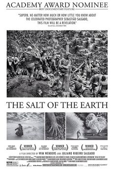 The Salt of the Earth - See the trailer   http://trailers.apple.com/trailers/sony/thesaltoftheearth/