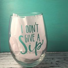 I don't give a sip! 15oz stemless wine glass. Vinyl color can be customized: leave us a note at checkout with your color preference! Like us on Facebook: https://www.facebook.com/mycrewsdesigns/ Follo                                                                                                                                                      More