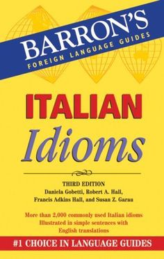 Italian Idioms (Barron's Foreign Language Guides) by Daniela Gobetti, http://www.amazon.com/dp/0764139746/ref=cm_sw_r_pi_dp_6Dtvqb1Z7GSAP