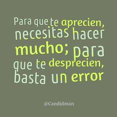 """""""Para que te #Aprecien, necesitas hacer mucho; para que te #Desprecien, basta un #Error"""". #Citas #Frases @Candidman"""