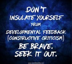 Seek developmental feedback by identifying qualified teachers & credible mentors and by evaluating their students. Know when you've outgrown your teacher. Criticism Quotes, Seek Me, Effective Communication, Your Teacher, Brave, Motivational Quotes, Encouragement, Faith, Thoughts