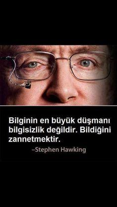 Bilginin en büyük düşmanı bilgisizlik değildir. Bildiğini zannetmektir.    - Stephen Hawking