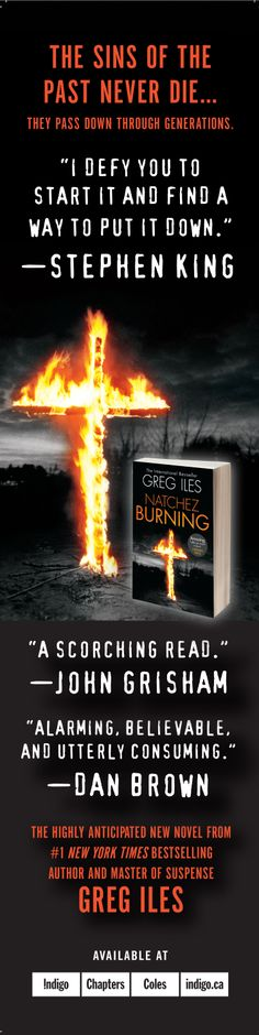 Natchez Burning is the first installment in bestselling author Greg Iles new series, and comes highly recommended from Stephen King, Dan Brown and John Grisham. Wow! (As seen in The Globe in Mail, May 2014)