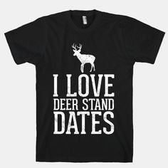 I Love Deer Stand Dates   HUMAN