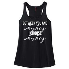 Alcohol Drinking I Choose Whiskey Girl Over You Funny Adult Racer Back... ($19) ❤ liked on Polyvore featuring tops, black, women's clothing, cocktail tops, special occasion tops, racerback tank top, holiday shirts and racer back tank top