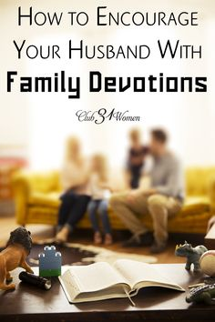 Are you looking for ways to encourage your husband in family devotions? Here are some practical ways a wife can support gathering for Bible time together. How to Encourage Your Husband in Family Devotions ~ Club31Women