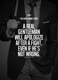 Don't wear the labels that society puts on a gentleman. Sometimes being graciously submitted to her is necessary.