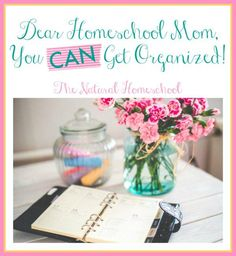 Dear Homeschool Mom, You Can Get Organized!