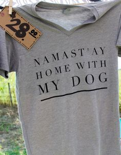 Namast'ay Home With My Dog- Short Sleeve V Neck – Treat Dreams. This is my perfect shirt! Dope Style, Looks Style, My Style, Daily Style, Stil Inspiration, For Elise, Hipster, Kawaii, Mode Outfits