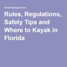 Rules, Regulations, Safety Tips and Where to Kayak in Florida