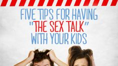 "Five tips for having ""THE SEX TALK"" with your kids"