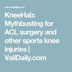 KneeHab: Mythbusting for ACL surgery and other sports knee injuries | VailDaily.com