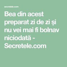 Bea din acest preparat zi de zi și nu vei mai fi bolnav niciodată - Secretele.com Good To Know, Mai, Health, Medicine, Canning, Health Care, Salud