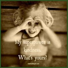 "kindness super power  ""Too often we underestimate the power of a touch, a smile, a kind word, a listening ear, an honest compliment, or the smallest act of caring, all of which have the potential to turn a life around."""