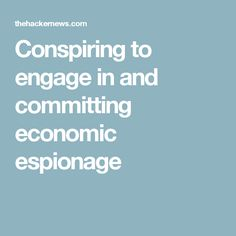 Conspiring to engage in and committing economic espionage