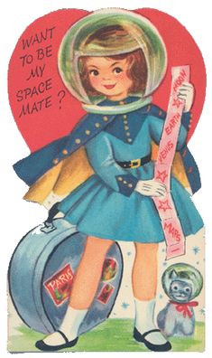 Put on your mars condom, it& V-Day! Hope you find your special space mate and can start planning that space wedding ASAP. Or you and your space cat can live forever alone& Just kidding. Valentine Images, My Funny Valentine, Valentines Art, Vintage Valentine Cards, Vintage Greeting Cards, Vintage Holiday, Valentine Day Cards, Vintage Postcards, Happy Valentines Day