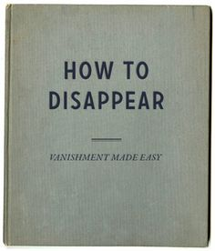 How To Disappear.