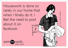 Housework is done so rarely in our home that when I finally do it, I feel the need to post about it on facebook. #nohousework      Housework is done so     rarely in our home that     when I finally do it, I     feel the need to post     about it on     facebook.