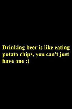 Can't have just one... beer... This is SOOOOOOOOO TRUE for Me ! I Like Beer, All Beer, Wine And Beer, Best Beer, Bar Quotes, Funny Quotes, Idgaf Quotes, Drunk Quotes, Wine Quotes