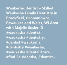Waukesha Dentist – Skilled Waukesha Family Dentistry in Brookfield, Oconomowoc, Pewaukee and Wales, WI Area with Majelle Susler, D #waukesha #dentist, #waukesha #dentistry, #dentist #waukesha, #dentistry #waukesha, #waukesha #dental #care, #find #a #dentist, #dentist #brookfield, #dentist #oconomowoc, #dentist #pewaukee,dentist #wales,dentist #waukesha #county, #53188…