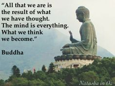 Budda- We are a result of everything we have thought . The mind is everything