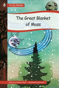 The Great Blanket of Moss, 2016) - Indigenous & First Nations Kids Books - Strong Nations