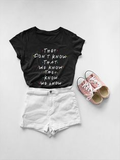 They Dont Know That We Know They Know T-shirt - Friends Tv Show Quote shirt. Cool Summer Clothing. Phoebe quote from the popular tv show. It will the perfect gift for your best friend :) #The main picture shows the Womens t-shirt. Choose from Womens size or Unisex Size: Womens Size