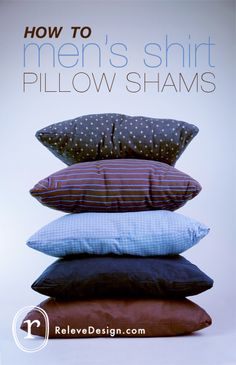 HOW TO make mens shirt pillow shams.. You can find your perfect men's shirt for this project at your local Goodwill. www.goodwillvalleys.com/shop