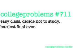 Story of my life...I pick all the easy classes that people tell me to take and they aient so easy.