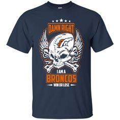 Denver Broncos Shirts Damn Right I'm A Broncos T-shirts Hoodies Sweatshirts