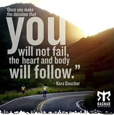 """Once You Make The Decision That You Will Not Fail, The Heart & Body Will Follow."" - Kara Goucher"