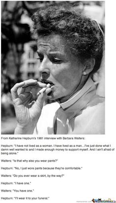 Katherine Hepburn- Irreplaceable. Katherine knew who she was and wasn't afraid to let others know.