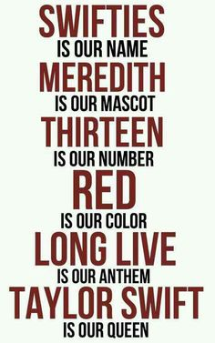 Swifties is our name. Meredith is our mascot. Thirteen is our number. Red is our colour. Long Live is our anthem. Taylor Swift is our queen